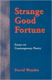 Strange Good Fortune: Essays on Contemporary Poetry