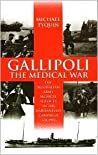 Gallipoli: The Medical War : The Australian Army Medical Services in the Dardanelles Campaign of 1915 (Modern History, Vol 16)