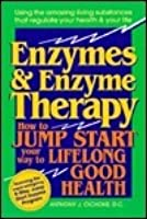 Enzymes and Enzyme Therapy: How to Jump Start Your Way to Lifelong Good Health