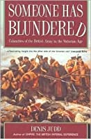 Someone Has Blundered: Calamities of the British Army in the Victorian Age