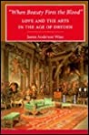 """""""When Beauty Fires the Blood"""": Love and the Arts in the Age of Dryden"""