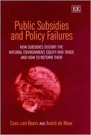 Public Subsidies And Policy Failures: How Subsidies Distort The Natural Environment, Equity And Trade And How To Reform Them