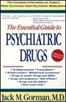 The Essential Guide to Psychiatric Drugs: Includes The Most
