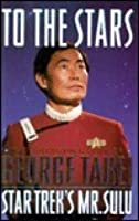 To the Stars: The Autobiography of George Takei, Star Trek's Mr. Sulu