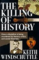 Killing of History: How a Discipline is Being Murdered by Litterary Criti