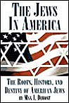 The Jews in America: The Roots, History, and Destiny of American Jews