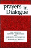 Prayers In Dialogue: For Use With Common (Consensus) And Lutheran Lectionaries, Series C C. David Godshall