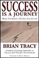 Success Is a Journey: Making Your Life a Grand Adventure
