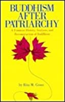 Buddhism After Patriarchy: A Feminist History, Analysis, and Reconstruction of Buddhism
