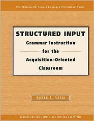 Structured Input: Grammar Instruction For The Acquisition Oriented Classroom Andrew P. Farley