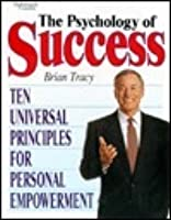 The Psychology of Success: Ten Universal Principles For PersonalEmpowerment