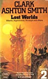 Lost Worlds: Volume 2: Atlantis, Hyperborea, Xiccarph and Others