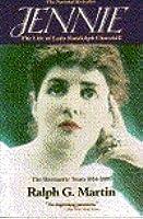 Jennie: The Life of Lady Randolph Churchill: The Romantic Years 1854-95