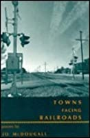 Towns Facing Railroads: Poems