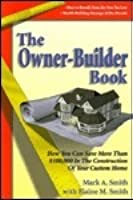 The Owner-Builder Book: How You Can Save More Than $100,000 in the Construction of Your Custom Home