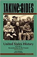 Taking Sides: Clashing Views in United States History,  Volume 2  (Reconstruction to the Present)