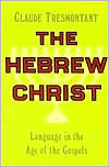 The Hebrew Christ by Claude Tresmontant