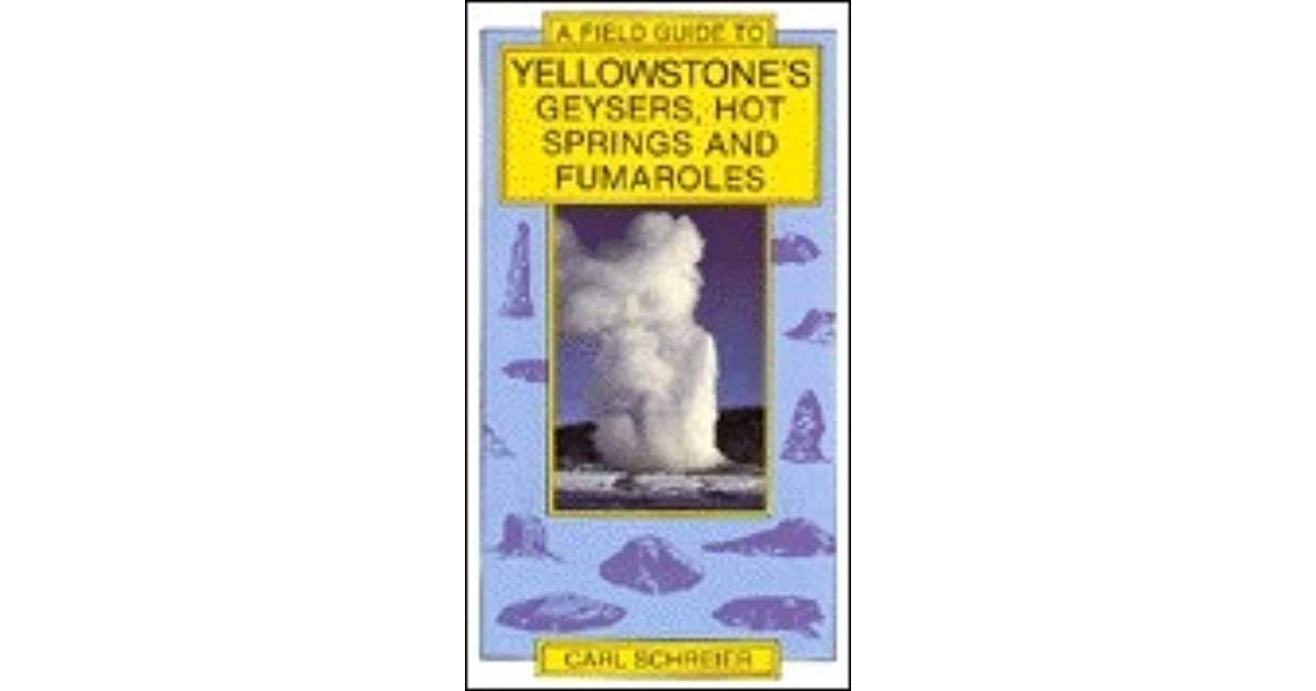 Yellowstones Geysers Hot Springs And Fumaroles By Carl Schreier