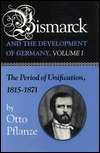 Bismarck and the Development of Germany, Volume I: The Period of Unification, 1815-1871