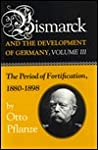 Bismarck and the Development of Germany: The Period of Fortification, 1880-1898