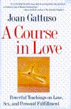 A Course In Love: Powerful Teachings On Love, Sex, And Personal Fulfillment Joan M. Gattuso
