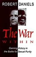 The War Within: Gaining Victory in the Battle for Sexual Purity