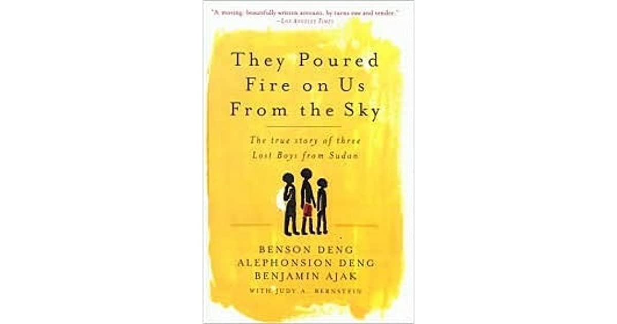 they poured fire on us from In her capacity as a mentor with the international rescue committee, in 2001  judy a bernstein met co-authors, benson deng, alephonsion deng and  benjamin.