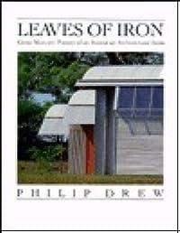 Leaves of Iron; Glenn Murcutt: Pioneer of an Australian Architectural Form: Glenn Murcutt: Pioneer of an Australian Architectural Form