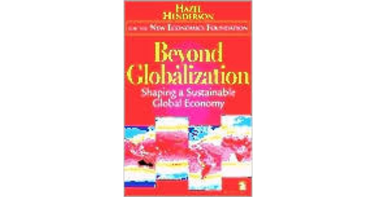 Beyond Globalization Shaping A Sustainable Global Economy By Hazel