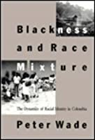 Blackness and Race Mixture: The Dynamics of Racial Identity in Colombia