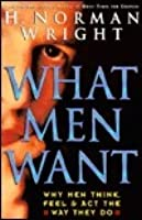 What Men Want: Why Men Think, Feel & Act The Way They Do