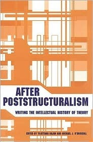 After Poststructuralism Writing the Intellectual History of Theory