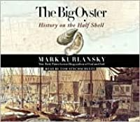 the big oyster a molluscular history of new york