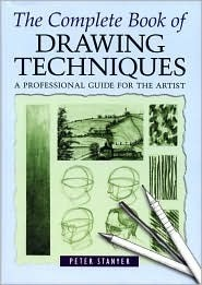 The Complete Book of Drawing Techniques A Professional Guide for the Artist