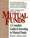 The Fidelity Guide To Mutual Funds: A Complete Guide To Investing In Mutual Funds