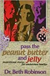 Pass the Peanut Butter and Jelly: Inspirational Stories for Sandwiched Families