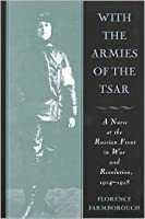 With the Armies of the Tsar: A Nurse at the Russian Front in War and Revolution, 1914-1918