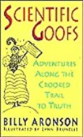 Scientific Goofs: Adventures Along the Crooked Trail to Truth
