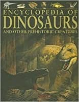 Encyclopedia of Dinosaurs and Other Prehistoric Creatures
