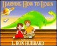 Learning How to Learn: Based on the Works of L. Ron Hubbard