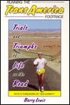 Running The Trans America Footrace: Trials And Triumphs Of Life On The Road