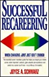 Successful Recareering: When Changing Jobs Just Isn't Enough