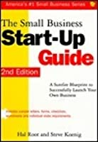 The Small Business Start Up Guide: A Surefire Blueprint To Successfully Launch Your Own Business (Small Business (Sourcebook))