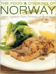 The Food and Cooking of Norway Traditions, Ingredients, Tastes & Techniques In Over 60 Classic Recipes