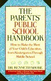 The Parents' Public School Handbook: How To Make The Most Of Your Child's Education, From Kindergarten Through Middle School