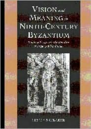 Vision and Meaning in Ninth-Century Byzantium: Image as Exegesis in the Homilies of Gregory of Nazianzus