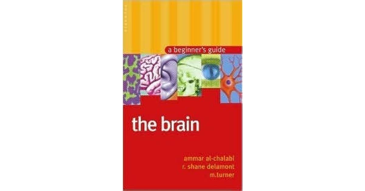 The Brain A Beginners Guide By Ammar Al Chalabi