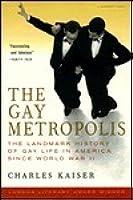 The Gay Metropolis: The Landmark History of Gay Life in America since World War II