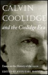 Calvin Coolidge And The Coolidge Era by John Earl Haynes
