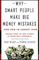 Why Smart People Make Big Money Mistakes--And How to Correct Them: Lessons from the New Science of Behavioral Economics